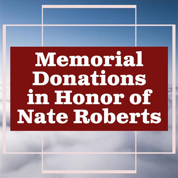 Memorial Donations in Honor of Nate Roberts